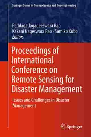 Proceedings of International Conference on Remote Sensing for Disaster Management: Issues and Challenges in Disaster Management