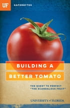 """Building a Better Tomato: The Quest to Perfect """"The Scandalous Fruit"""" by Jeff Klinkenberg"""
