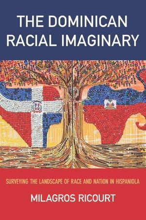 The Dominican Racial Imaginary Surveying the Landscape of Race and Nation in Hispaniola