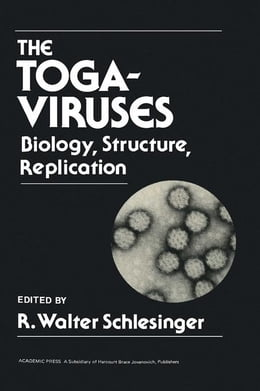 Book The Togaviruses: Biology, Structure, Replication by Schlesinge, Walter R