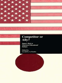 Competitor or Ally?: Japan's Role in American Educational Debates