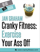 Cranky Fitness: Exercise Your Ass Off by Jan Graham