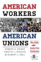 American Workers, American Unions: The Twentieth and Early Twenty-First Centuries by Robert H. Zieger