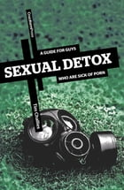 Sexual Detox: A Guide for Guys Who Are Sick of Porn by Tim Challies