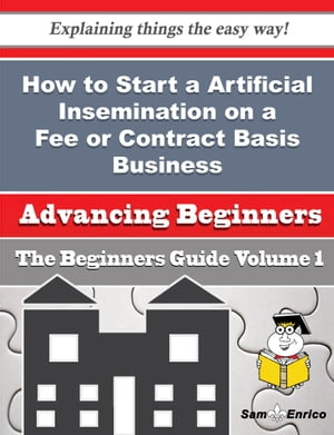 How to Start a Artificial Insemination on a Fee or Contract Basis Business (Beginners Guide): How to Start a Artificial Insemination on a Fee or Contract Basis Business (Beginners Guide) by Brian Ng