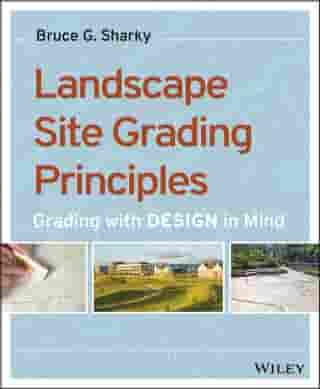 Landscape Site Grading Principles: Grading with Design in Mind by Bruce G. Sharky