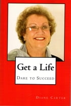 Get a Life: Dare to Succeed: Dare to Succeed by Diane Carter