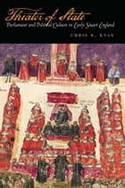 Theater of State: Parliament and Political Culture in Early Stuart England