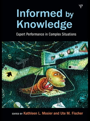 Informed by Knowledge Expert Performance in Complex Situations