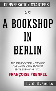 A Bookshop in Berlin: The Rediscovered Memoir of One Woman's Harrowing Escape from the Nazis by…