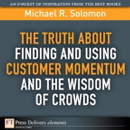 Book The Truth About Finding and Using Customer Momentum and the Wisdom of Crowds by Michael R. Solomon