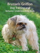 Brussels Griffon Dog Training and Behavior Understanding Book by Vince Stead