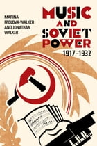 Music and Soviet Power, 1917-1932 by Marina Frolova-Walker