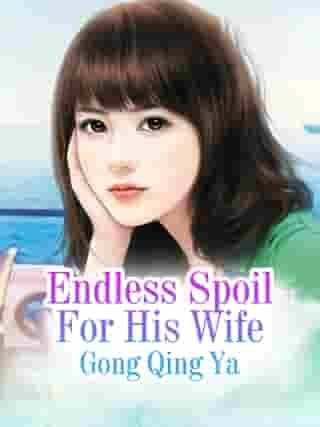Endless Spoil For His Wife: Volume 2 by Gong QingYa