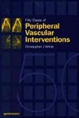Book Fifty Cases of Peripheral Vascular Interventions by White, Christopher J.