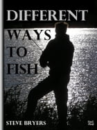 Different Ways to Fish by Steve Bryers