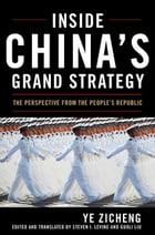 Inside China's Grand Strategy: The Perspective from the People's Republic by Ye Zicheng
