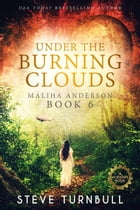 Under the Burning Clouds: Maliha Anderson, #6 by Steve Turnbull