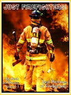 Just Firefighter Photos! Big Book of Photographs & Pictures of Firemen and Firewomen, Vol. 1 by Big Book of Photos