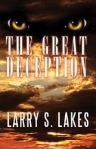 The Great Deception by Larry S. Lakes