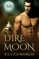 Dire Moon (Hot Moon Rising #9) by Eliza March
