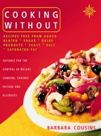 Cooking Without: All recipes free from added gluten, sugar, dairy produce, yeast, salt and…