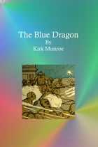 The Blue Dragon by Kirk Munroe