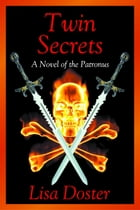 Twin Secrets : A Novel of the Patronus by Lisa Doster
