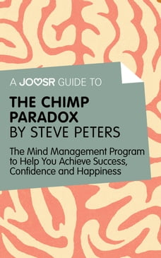 A Joosr Guide to… The Chimp Paradox by Steve Peters: The Mind Management Program to Help You…