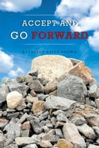 Accept and Go Forward by Kathleen Kelly-Brown