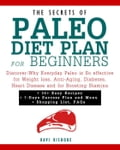 The Secrets of Paleo Diet Plan for Beginners: Discover-Why Everyday Paleo is So effective for Weight loss, Anti-Aging, Diabetes, Heart Disease and for Boosting Stamina