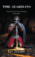 Time Guardians: Protectors of the Travellars by PT Mason