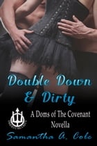 Double Down & Dirty: A Doms of The Covenant Novella by Samantha A. Cole