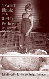 Sustainable Lifestyles and the Quest for Plenitude: Case Studies of the New Economy