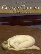 George Clausen: 192 Colour Plates by Maria Peitcheva