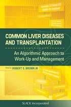 Common Liver Diseases and Transplantation: An Algorithmic Approach to Work Up and Management by Robert Brown