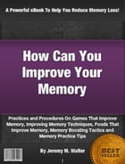 How Can You Improve Your Memory by Jeremy M. Walter