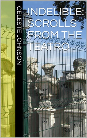 Indelible: Scrolls From the Teatro: The Velocity Volumes, #3 by Celeste Johnson