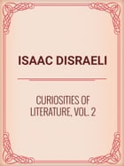 Curiosities of Literature, Vol. 2 by Isaac Disraeli