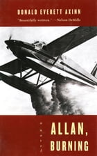 Allan, Burning: A Novel by Donald Everett Axinn