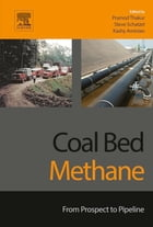 Coal Bed Methane: From Prospect to Pipeline by Pramod Thakur