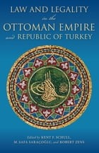 Law and Legality in the Ottoman Empire and Republic of Turkey by Kent F. Schull