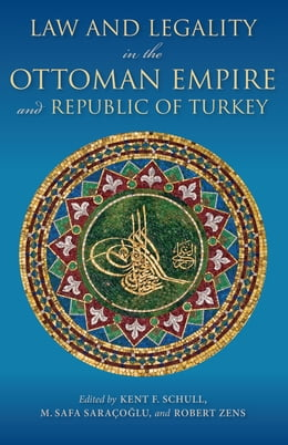 Book Law and Legality in the Ottoman Empire and Republic of Turkey by Kent F. Schull