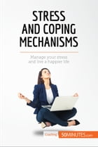 Stress and Coping Mechanisms: Manage your stress and live a happier life by 50MINUTES.COM