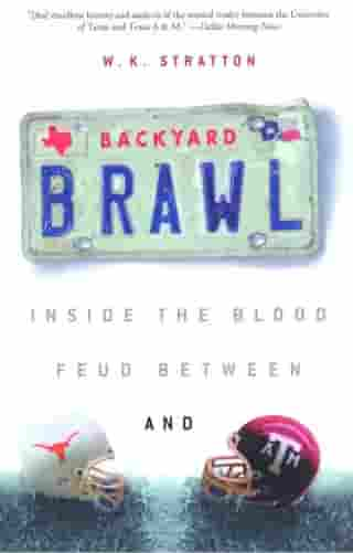 Backyard Brawl: Inside the Blood Feud Between Texas and Texas A&M by W.K. Stratton