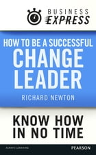 Business Express: How to be a successful Change Leader: Establish your credibility and values