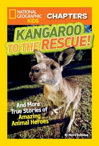 National Geographic Kids Chapters: Kangaroo to the Rescue!: And More True Stories of Amazing Animal…