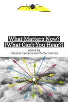 What Matters Now? (What Can't You Hear?) by Daniela Cascella