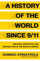 A History of the World Since 9/11: Disaster, Deception, and Destruction in the War on Terror by Dominic Streatfeild