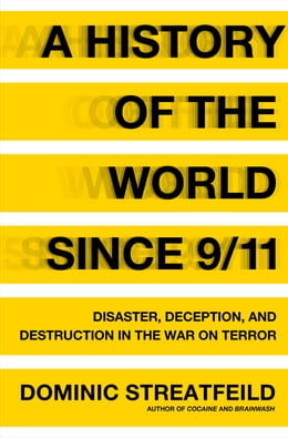 Book A History of the World Since 9/11: Disaster, Deception, and Destruction in the War on Terror by Dominic Streatfeild